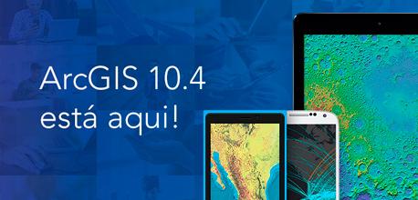 Arcgis104 Disponível o novo ArcGIS 10.4 com destaque para a Visualização de Dados e Resiliência Corporativa