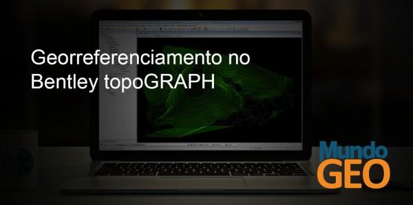 topograph2 600x299 Webinar gratuito: Georreferenciamento no software Bentley topoGRAPH