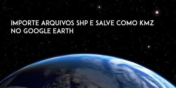 google earth 600x300 Tutorial: Importe arquivos SHP e salve como KMZ no Google Earth
