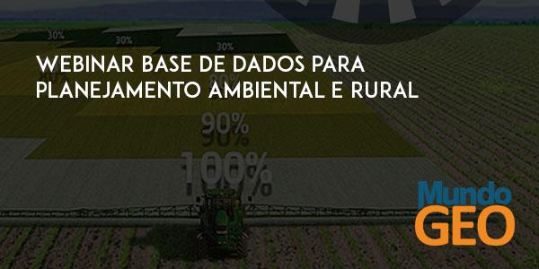 Webinar Base de Dados para Planejamento Ambiental e Rural Webinar Base de Dados para Planejamento Ambiental e Rural
