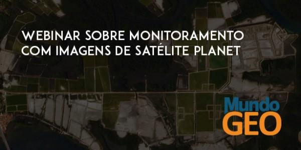 Webinar sobre Monitoramento com Imagens de Satélite Planet 600x300 Webinar sobre Monitoramento com Imagens de Satélite Planet