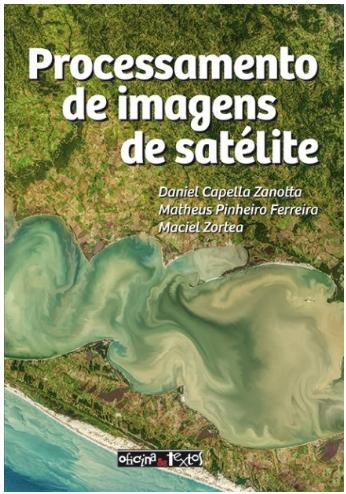 livro processamento de imagens de satelites Lançamento: novo livro sobre Processamento de imagens de satélite